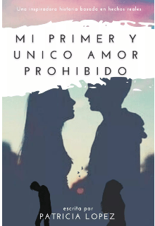 Mi Primer Y Único Amor, Un Amor Prohibido de Patricia Lopez