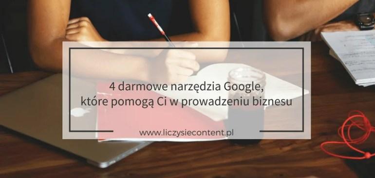 4 darmowe narzędzia Google, które pomogą Ci wprowadzeniu biznesu
