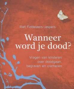 wanneer wordt je dood? Riet Fiddelaers Jaspers, vragen over de dood, vragen van kinderen, liefsvanlauren.nl