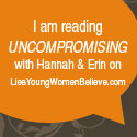 I am reading UNCOMPROMISING with the Lies Young Women Believe Book Club