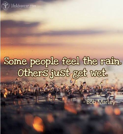 Some people feel the rain