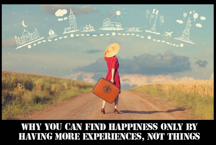 Can Find Happiness Having Experiences Not Things