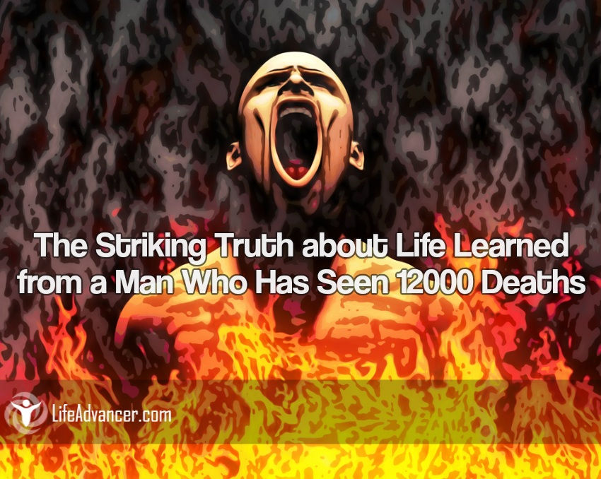 Truth about Life Learned Man Seen 12000 Deaths