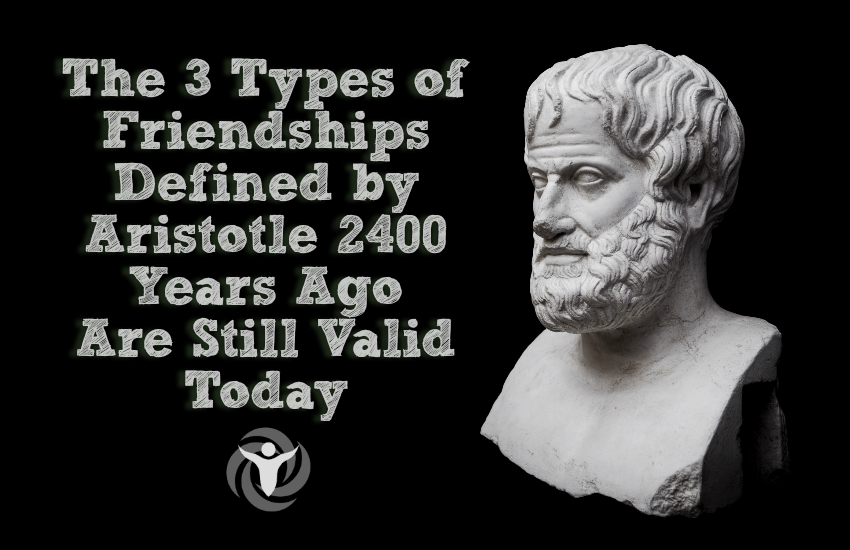 Types Friendships Defined Aristotle 2400 Years Ago Still Valid Today