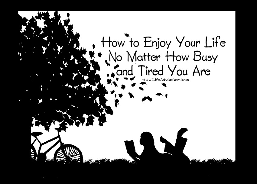 Enjoy your Life Busy Tired