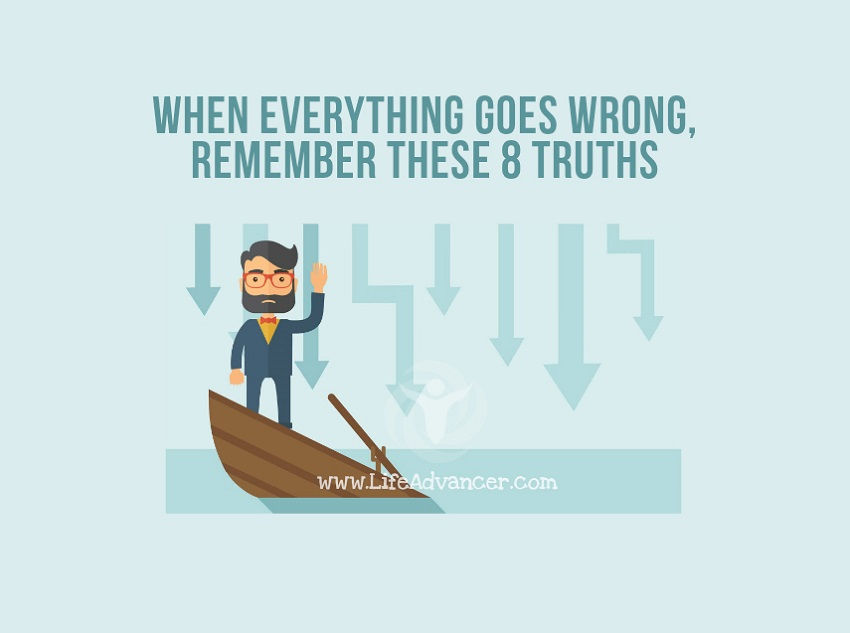 When Everything Goes Wrong, Remember These 8 Truths