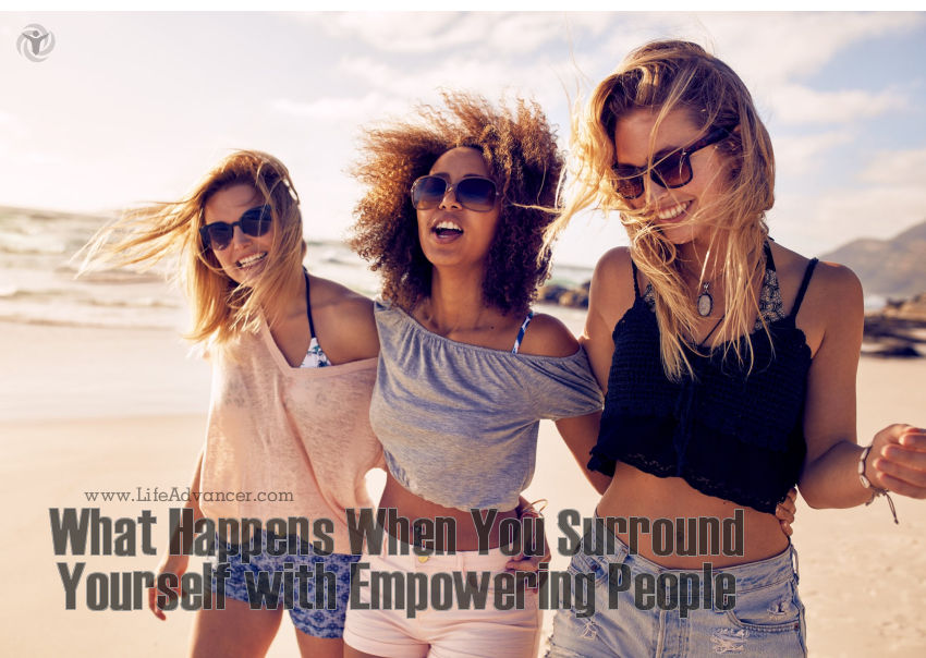 Surround Yourself with Empowering People