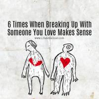 6 Times When Breaking Up With Someone You Love Makes Sense