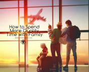 How to Spend More Quality Time with Family