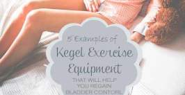 5 Examples Of Kegel Exercise Equipment That Will Help You Regain Bladder Control