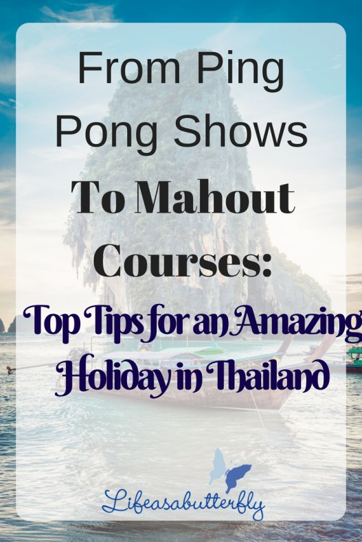 From Ping Pong Shows to Mahout Courses: Top Tips for an Amazing Holiday in Thailand