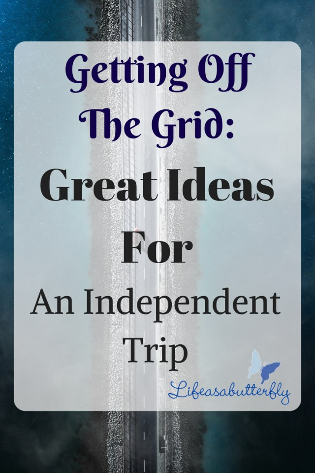 Getting Off The Grid: Great Ideas For An Independent Trip