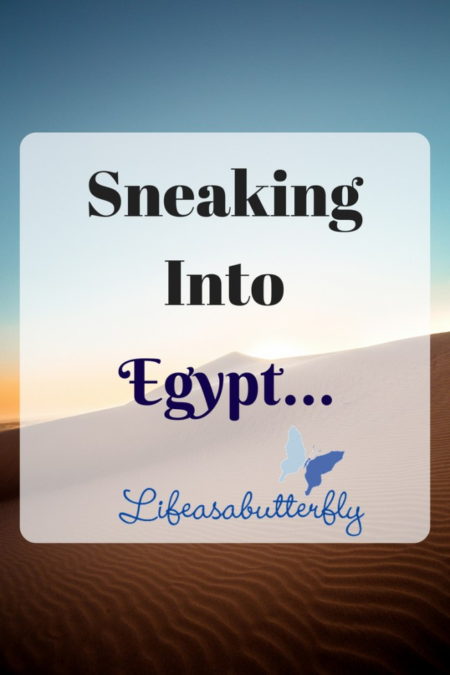 Sneaking Into Egypt...