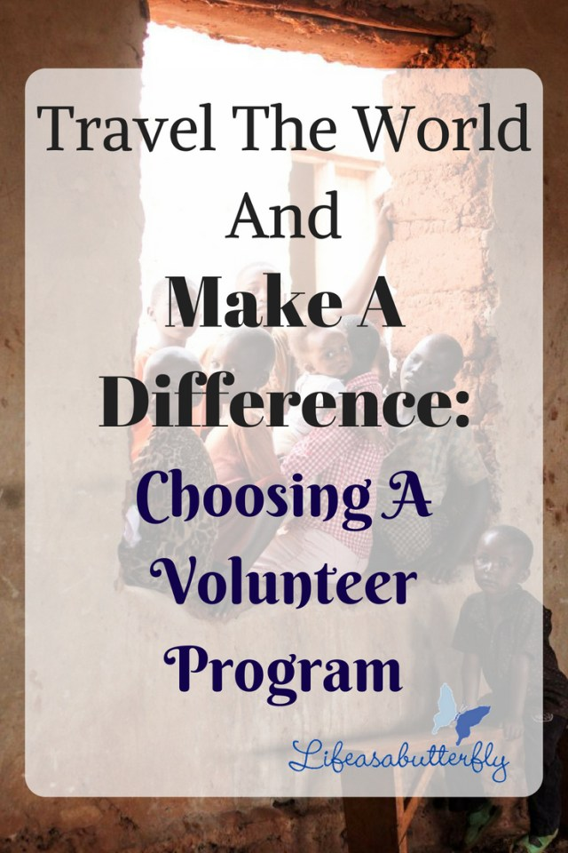 Travel The World And Make A Difference: Choosing A Volunteer Program
