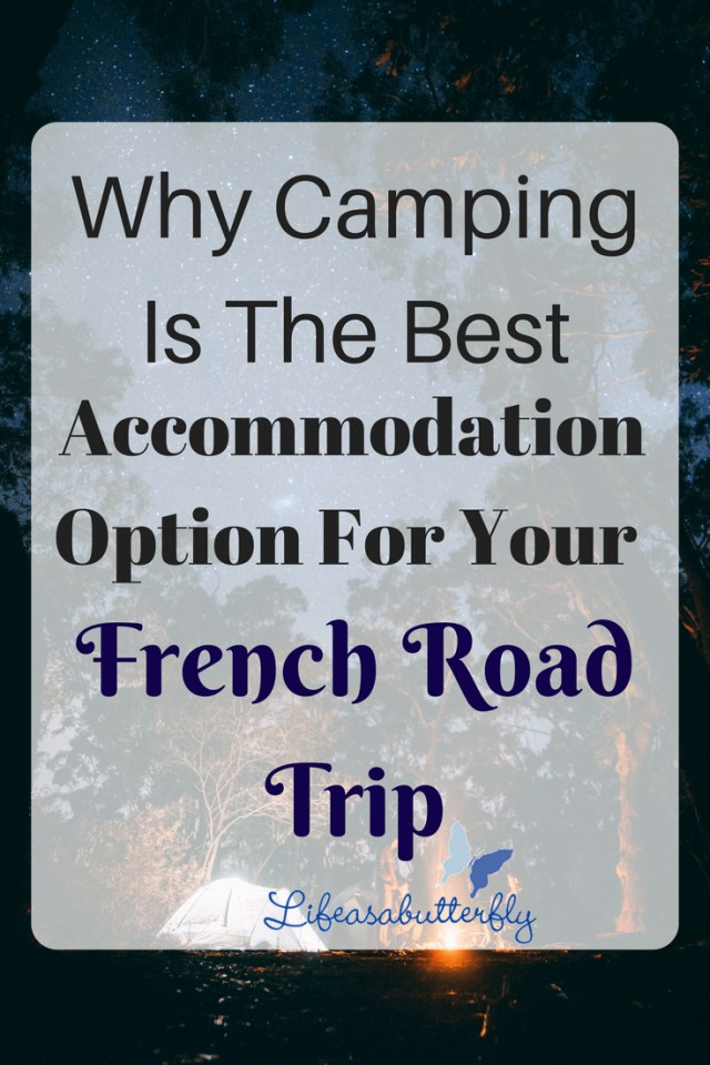 Why Camping is the Best Accommodation Option for your French Road Trip