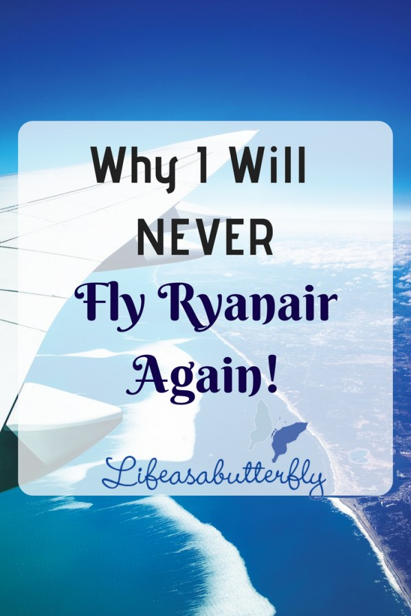 Why I Will NEVER Fly Ryanair Again!