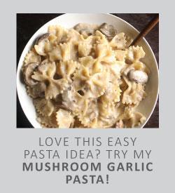 Love this easy pasta idea? Try my mushroom garlic pasta!