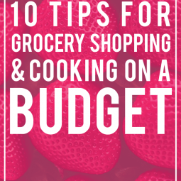 10 Tips for Grocery Shopping and Cooking on a Budget