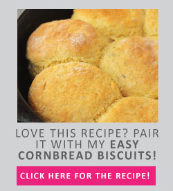 Love this recipe? Pair it with my easy cornbread biscuits!