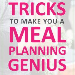 10 simple tricks to make you a meal planning genius.