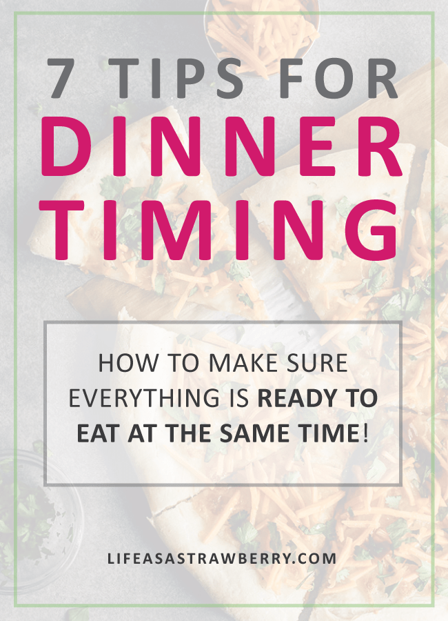 Dinner Timing: 7 tips to help you make sure your food is all hot and ready to eat at the same time! Great tips for meal planning, meal prep, and cooking time management.