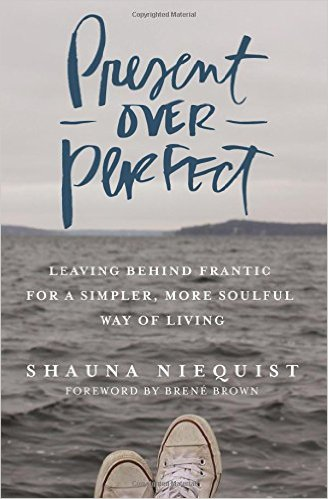 One of the best takeaways from Shauna Niequist's new book, Present Over Perfect