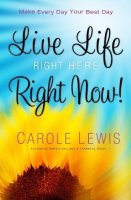Live Life, Right Here, Right Now by Carole Lewis