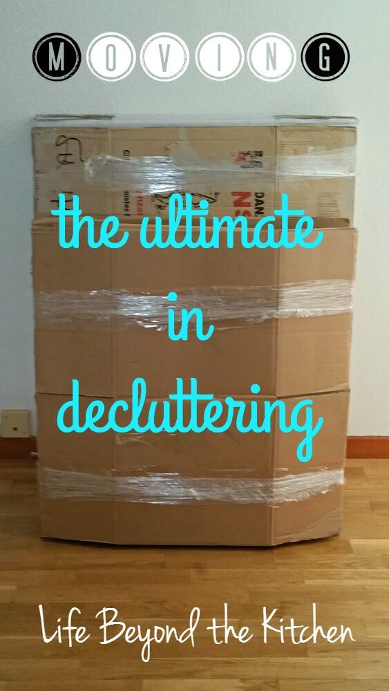 Moving: The Ultimate in Decluttering ~ Life Beyond the Kitchen