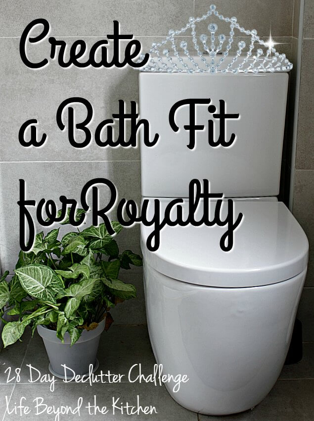 Create a Bathroom Fit For Royalty ~ 28 Day Declutter Challenge ~ Life Beyond the Kitchen