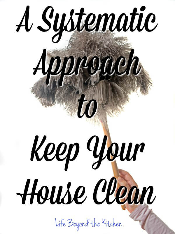 A Systemic Approach to Keep Your House Clean ~ How I use Sandra Felton's Mount Vernon Method in my own home ~ Life Beyond the Kitchen