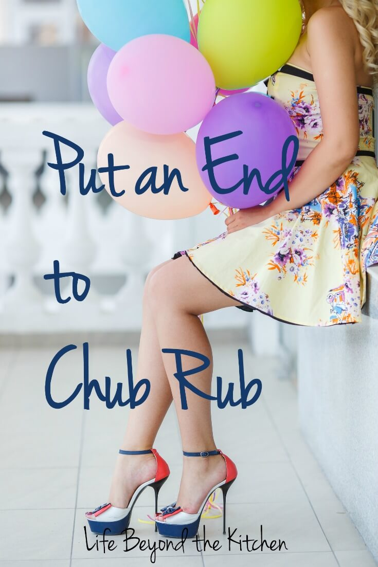 Put an End to Chub Rub ~ Life Beyond the Kitchen