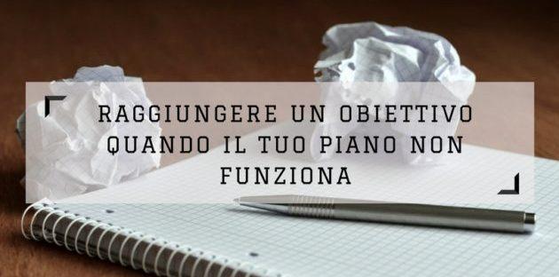 RAGGIUNGERE UN obbiettivo OBIETTIVO QUANDO IL TUO PIANO NON FUNZIONA