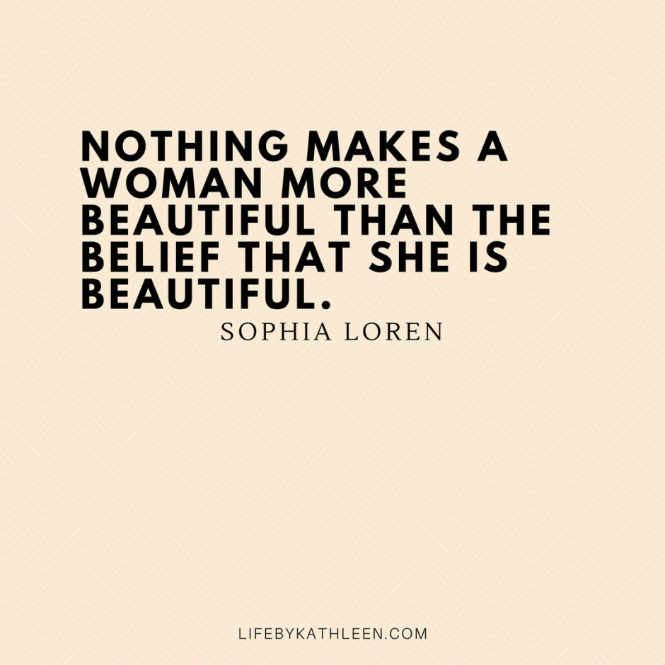 Nothing makes a woman more beautiful than the belief that she is beautiful - Sophia Loren