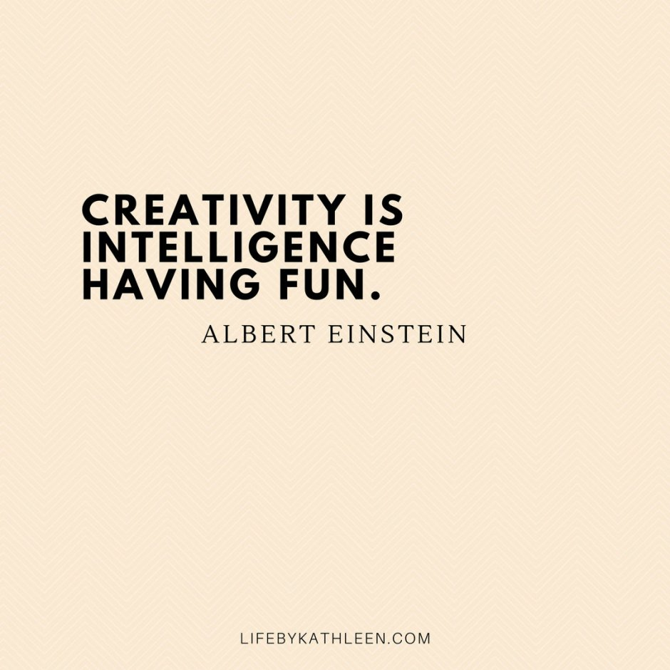 Creativity is intelligence having fun - Albert Einstein