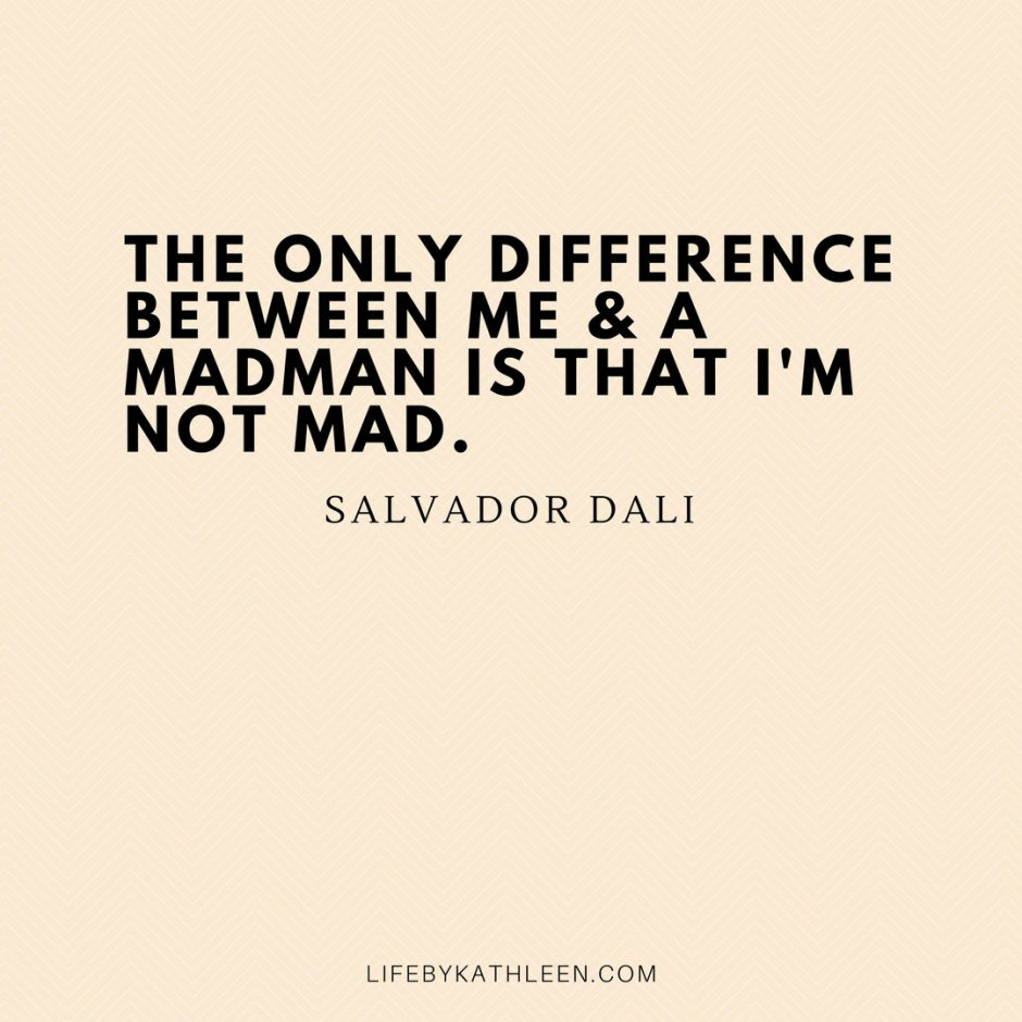 The only difference between me & a madman is that I'm not mad - Salvador Dali #quotes #dali #salvadordali #mad #surrealism #art