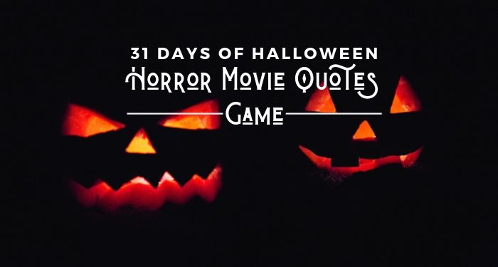 31 Days of Halloween:  Horror Movie Quotes Game