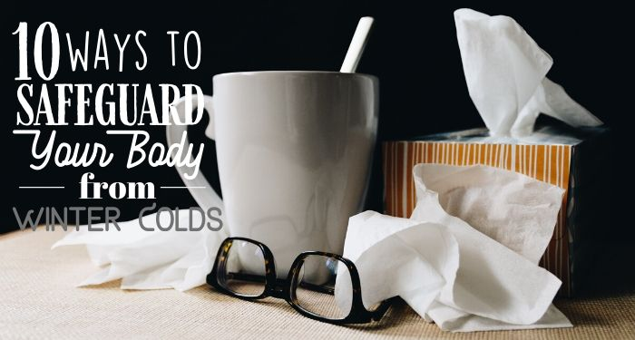 10 Ways to Safeguard Your Body from Winter Colds