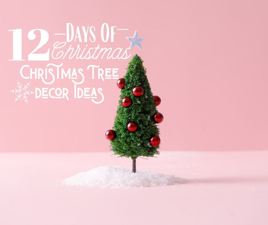 12 Days of Christmas … Day 7 – Christmas Tree Decor Ideas