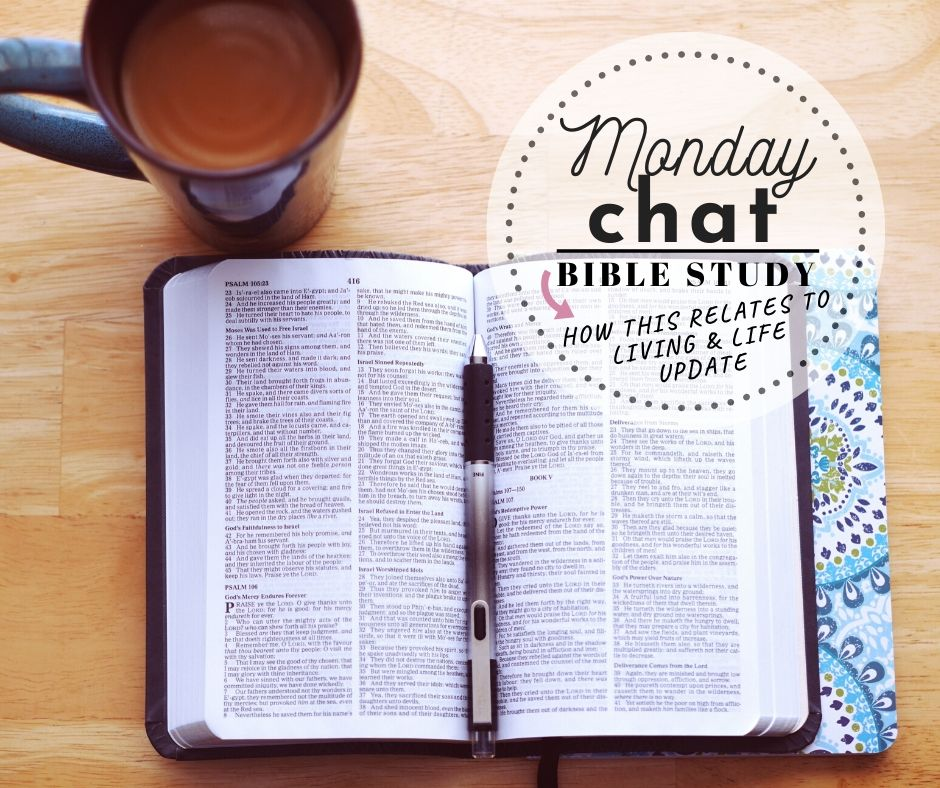 MONDAY:  Bible Study (Related to Living) & Life Update