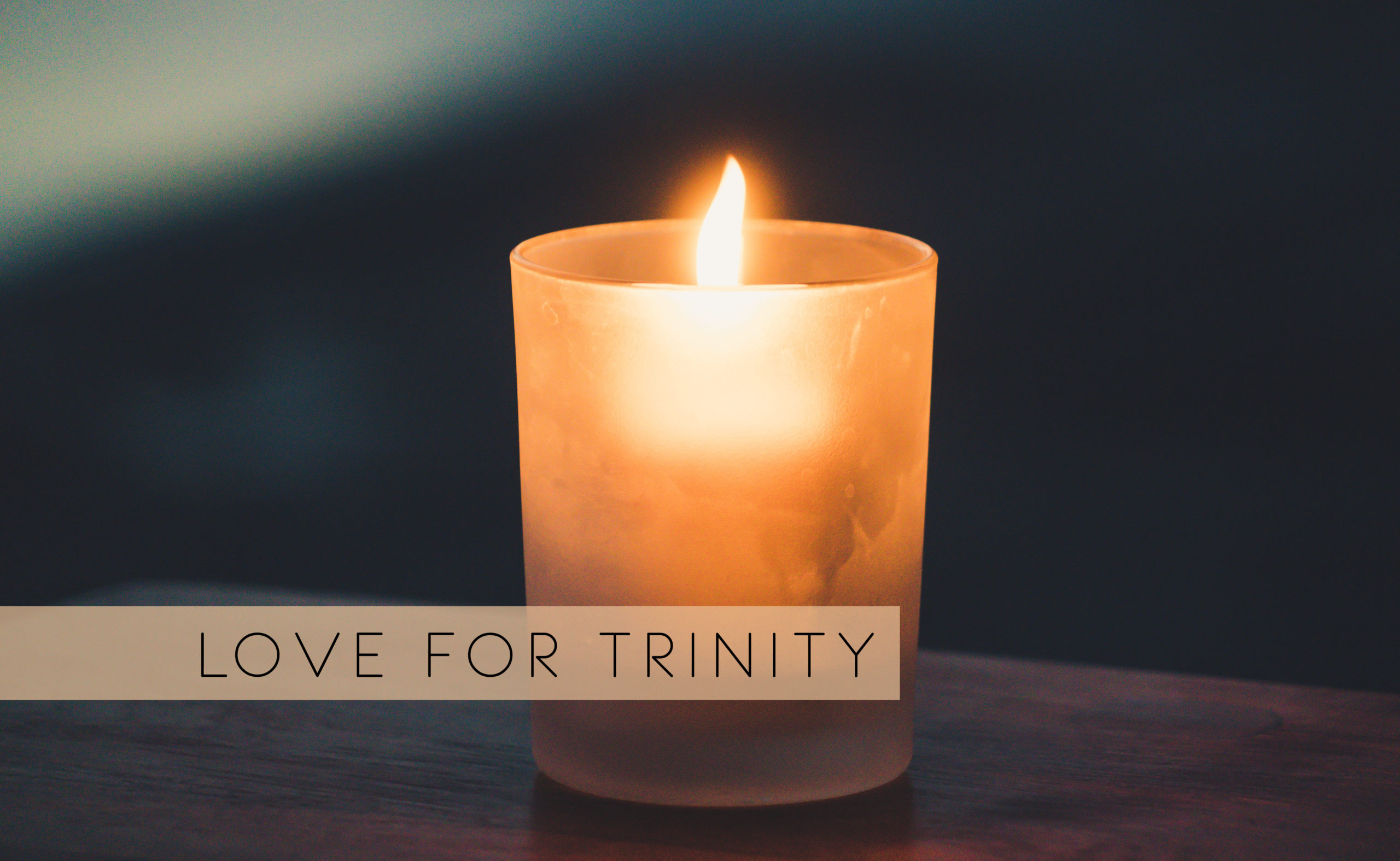 MONDAY: Love for Trinity
