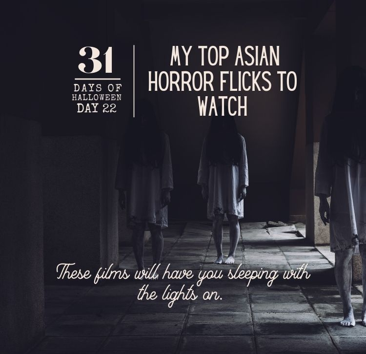 31 Days of Halloween: Day #22 … My Top Asian Horror Flicks To Watch