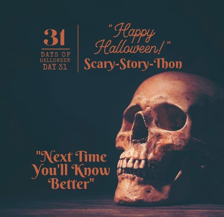 "31 Days of Halloween: Day #31 … ""Next Time You'll Know Better"""