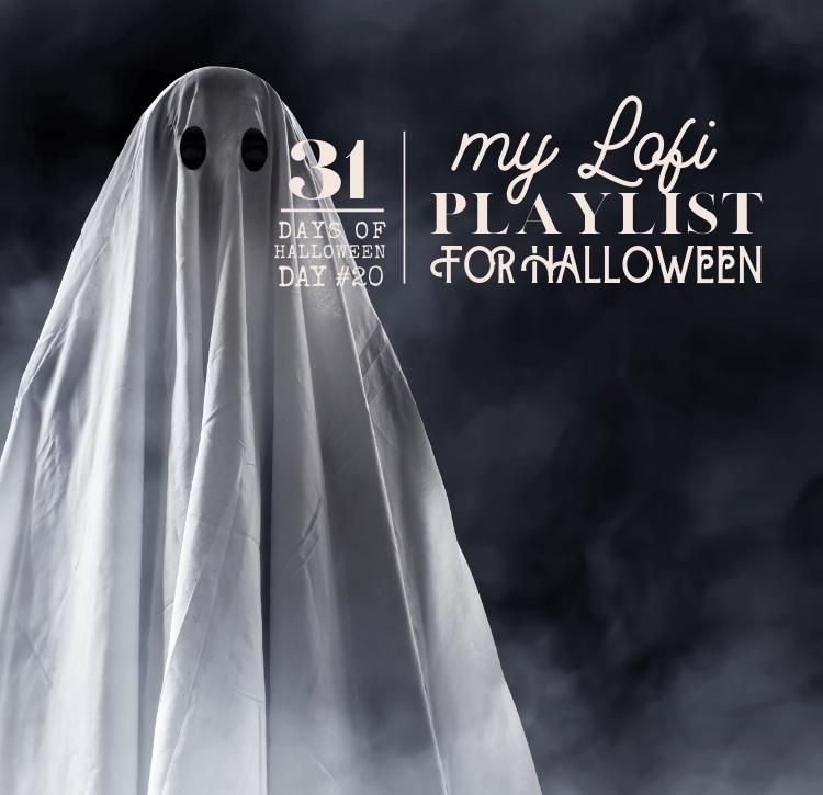 31 Days of Halloween: Day #20 … Lofi Playlist for Halloween