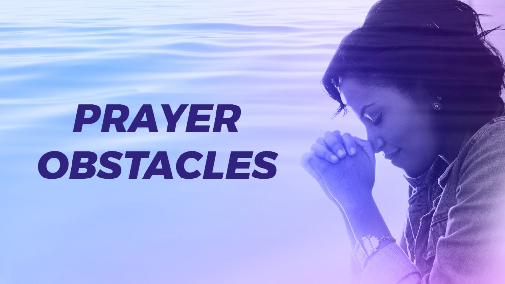 Obstacles to Prayer Answers