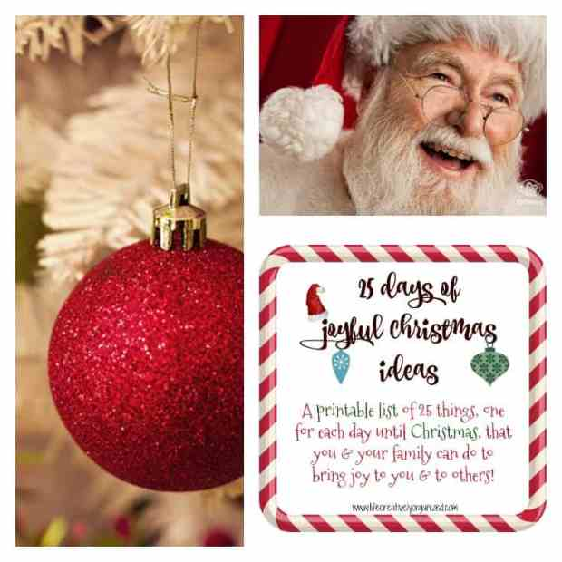 25 days of joyful Christmas ideas, a printable list of 25 activities, one for each day until Christmas, that you & your family can do for you and others!