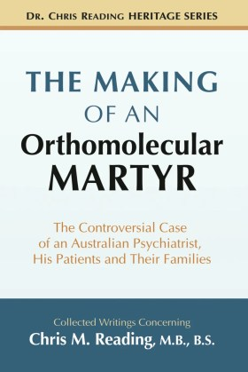 The Making of an Orthomolecular Martyr: The Controversial Case of an Australian Psychiatrist, His Patients and Their Families