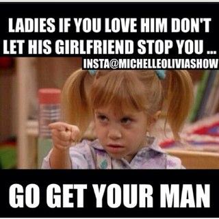 GO GET YOUR MAN!!!