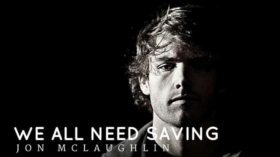 jon mclaughlin_we all need saving