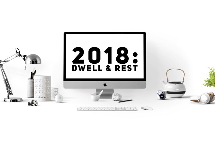 2018: Year of Dwell and Rest
