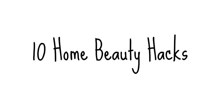 10 home beauty hacks